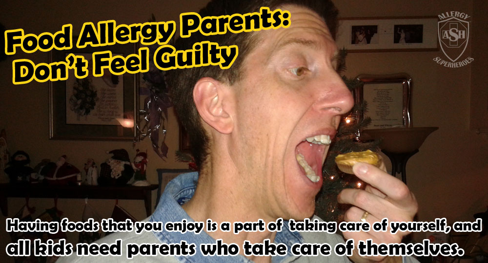 Food Allergy Parents: Don't Feel Guilty about Eating your Child's Allergens | Allergy Superheroes Blog